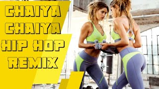 Chaiya chaiya remix hip hop