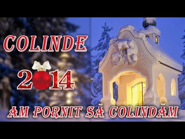 AM PORNIT SA COLINDAM [COLAJ COLINDE 2014]