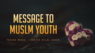 Message to Muslim Youth – Bilal Assad – Yaseen  Media