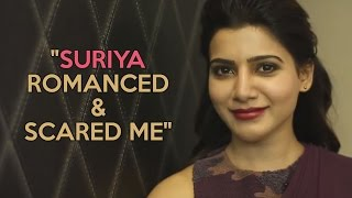 "Samantha - ""Suriya romanced me in the morning & scared me in the evening"""