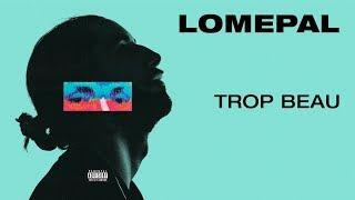Lomepal - Trop beau (lyrics video)