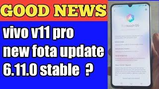 Good news Vivo v11 pro new update 6.11.0 stable ?