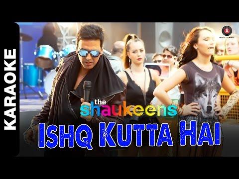 Ishq Kutta Hai - Karaoke + Lyrics (instrumental) | The Shaukeens | Akshay Kumar | Mika Singh video