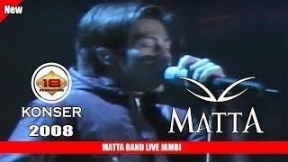 [ New ] MATTA BAND LIVE JAMBI ( 24 MARET 2008 ) 'THE BEST MOMENT'