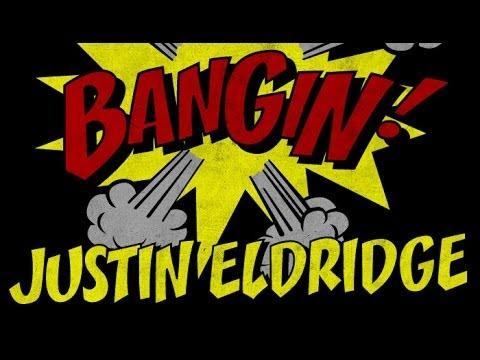 Justin Eldridge - Bangin!