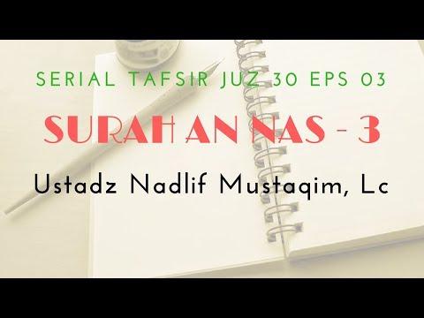 Ustadz Nadlif Mustaqim - Tafsir Juz 30 #3 (Surah An Nas Bag. 3)