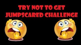 I'm Gonna Have Nightmares - Try Not To Get Jumpscared Challenge