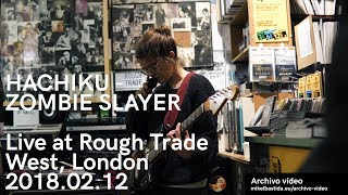 Hachiku Zombie Slayer Live At Rough Trade West London
