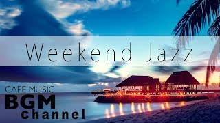 Weekend Jazz Music - Smooth Jazz Music - Chill Out Jazz Hip Hop - Slow Jazz - Background Music