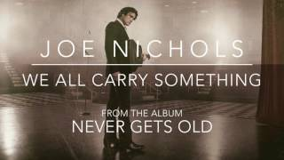 Joe Nichols We All Carry Something