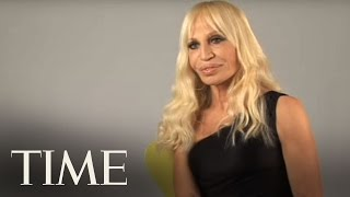 Donatella Versace | TIME Magazine Interviews  | TIME