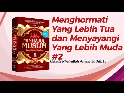 Menghormati Yang Lebih Tua Dan Menyayangi Yang Lebih Muda #2 - Ustadz Khairullah Anwar Luthfi, Lc