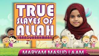 True Slaves Of Allah (IbaadurRahmaan)? by Maryam Masud Laam ? TDR Production