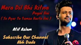 ATIF ASLAM : MERA DIL BHI KITNA PAGAL HAI SONG - ATIF ASLAM NEW ROMANTIC SONG 2019