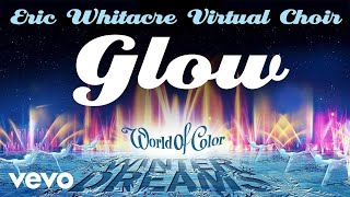 "Eric Whitacre Virtual Choir - Glow (From ""World of Color Winter Dreams""/Audio Only)"