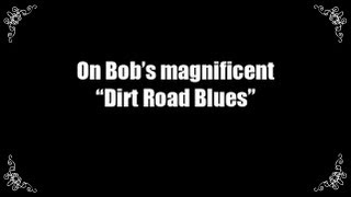 Watch Bob Dylan Dirt Road Blues video