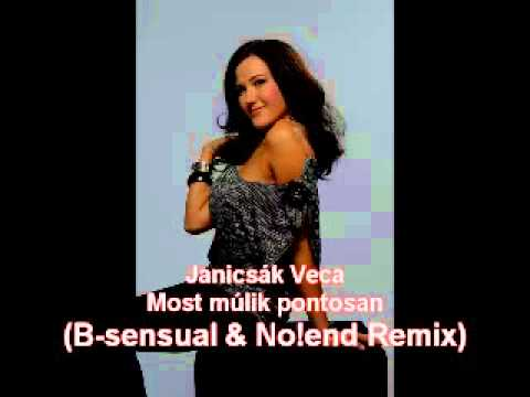 Janicsák Veca - Most Múlik Pontosan (No!end & B-sensual Remix)