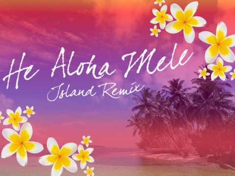 He Aloha Mele (Island Remix)