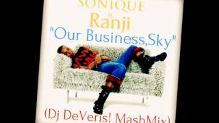 Sonique ft. Ranji - Our Business,Sky (Dj DeVeris! MashMix)2016