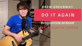 Do It Again - Elevation Worship (Live Acoustic Cover by Drew Greenway)