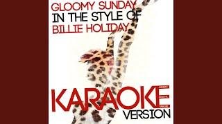 Gloomy Sunday In The Style Of Billie Holiday Karaoke Version
