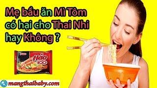 ✅ Bà bầu ăn Mì Tôm có sao không ?Ăn  Mì Tôm có ảnh hưởng gì đến Thai Nhi không ?