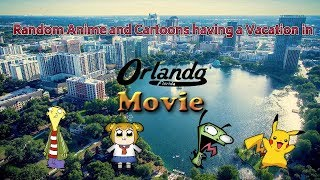 Random Anime and Cartoons Having a Vacation at Orlando Florida Movie