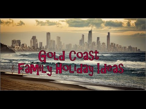 Gold Coast Family Holiday Ideas