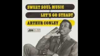 ARTHUR CONLEY - SWEET SOUL MUSIC - LETS GO STEADY
