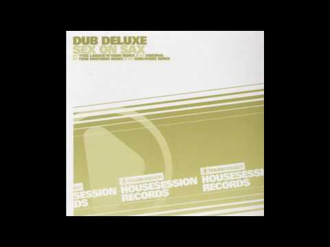 Dub Deluxe - Sex On Sax (original Dub Deluxe Mix) video