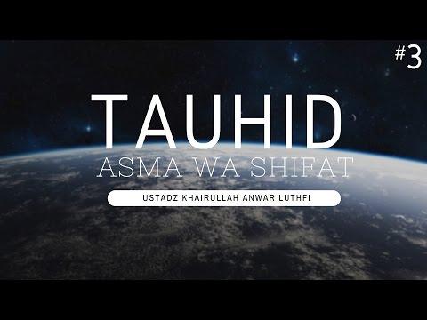 Tauhid Asma' Wa Shifat #3 - Ustadz Khairullah Anwar Luthfi, Lc