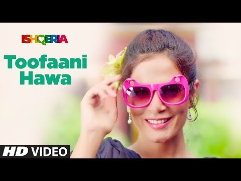 TOOFAANI HAWA Video Song | Ishqeria | Richa Chadha | Neil Nitin Mukesh | PAPON