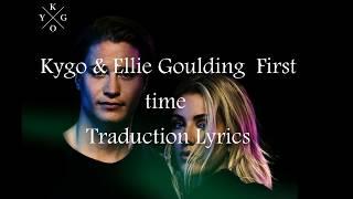 Kygo Ellie Goulding First Time Lyrics Traduction
