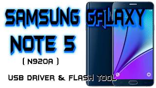 Samsung Galaxy Note 5 N920A | Download USB Driver & Flash Tool