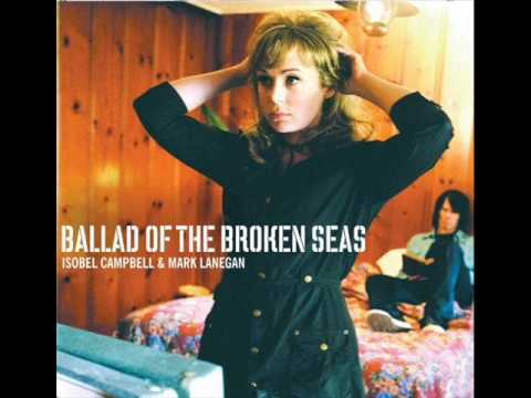 Isobel Campbell &amp; Mark Lanegan - Ballad Of The Broken Seas