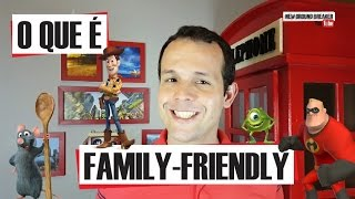 O que é family-friendly