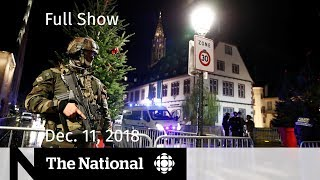 The National for Tuesday, December 11, 2018 — Canadian Detained, France Shooting, Oval Office Spat