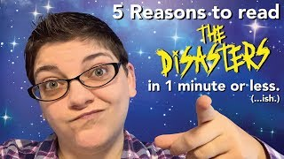 5 Reasons You Should Read THE DISASTERS in 1 Minute or Less!