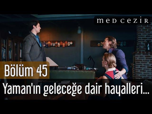 Medcezir 45.Bölüm | Yaman'ın geleceğe dair hayalleri...
