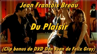 Jean Francois Breau - Du Plaisir (Clip bonus do DVD Don Juan de Felix Gray)