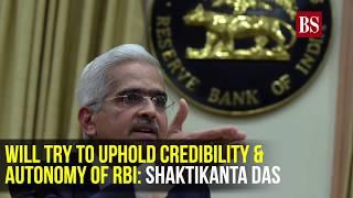 Will try to uphold credibility & autonomy of RBI: Shaktikanta Das