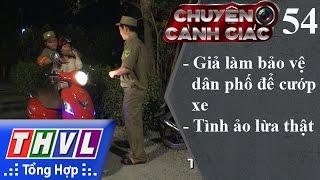 THVL | Chuyện cảnh giác - Kỳ 54: Giả làm bảo vệ dân phố để cướp xe, tình ảo lừa thật