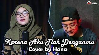 KARENA AKU TLAH DENGANMU - ARI LASSO WITH ARIEL TATUM   COVER BY HANA