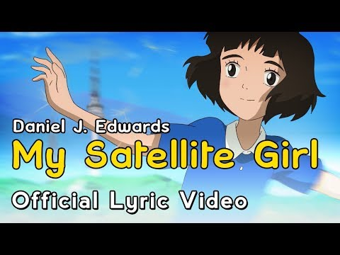 """My Satellite Girl"" (Lyric Video) 