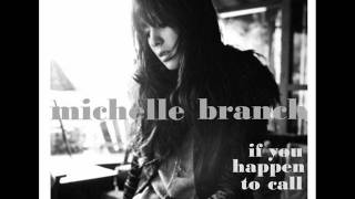 Watch Michelle Branch Happen To Call video