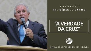 A VERDADE DA CRUZ - PR OIDES JOSÉ DO CARMO (12/06/2016)