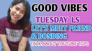 My Tuesday LS Let's Meet Friend &talk  About Youtube Tips