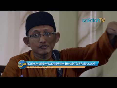 Ustadz Ditanya: Bolehkah Mendahulukan Sunnah Shahabat Daripada Rasulullah - Ustadz Badru Salam, Lc