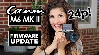 Canon M6 Mark II FIRMWARE UPDATE Tutorial - 24p is FINALLY HERE!