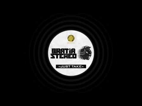 Bratia Stereo - Just Take